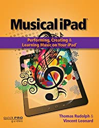 Musical iPad: Performing, Creating, and Learning Music on Your iPad (Quick Pro Guides)