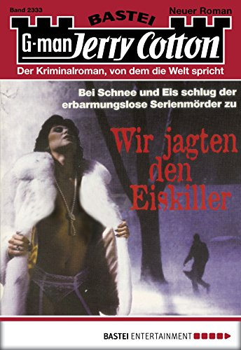 Jerry Cotton - Folge 2333: Wir jagten den Eiskiller (German Edition)
