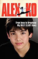 Alex Ko: From Iowa To Broadway My Billy Elliot