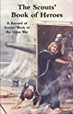 img - for The Scouts' Book of Heroes: A Record of Scouts' Work in the Great War book / textbook / text book