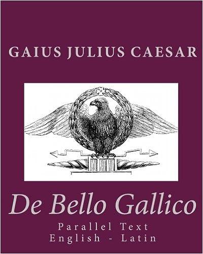 Book De Bello Gallico: Parallel Text English - Latin