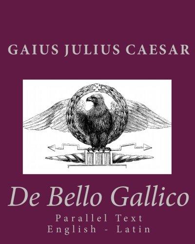 De Bello Gallico: Parallel Text English - Latin