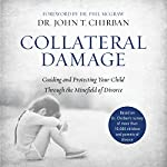 Collateral Damage: Guiding and Protecting Your Child Through the Minefield of Divorce | Dr John Chirban