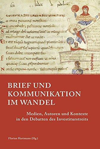 Brief Und Kommunikation Im Wandel: Medien, Autoren Und Kontexte in Den Debatten Des Investiturstreits (Papsttum Im Mittelalterlichen Europa) (German Edition) pdf