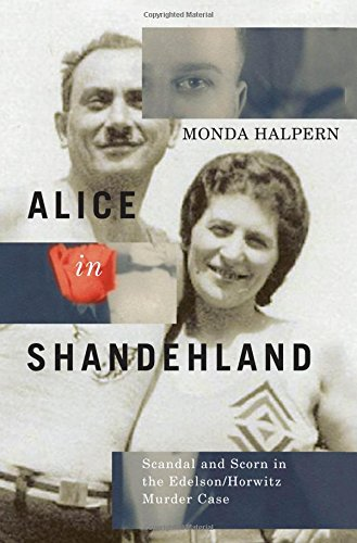 Alice in Shandehland: Scandal and Scorn in the Edelson/Horwitz Murder Case (Mcgill-queen's Studies in Ethnic History)
