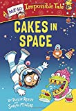 Cakes in Space (A Not-So-Impossible Tale)