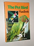 The Pet Bird Handbook, Patricia Sutherland, 0668052791
