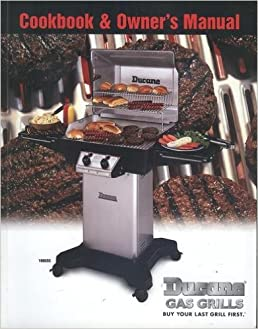 ducane gas grills cookbook and owner s manual ducane amazon com rh amazon com Ducane Gas Grill Parts Ducane Grill Parts