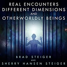 Real Encounters, Different Dimensions and Otherworldy Beings Audiobook by Brad Steiger, Sherry Hansen Steiger Narrated by Michael Hacker