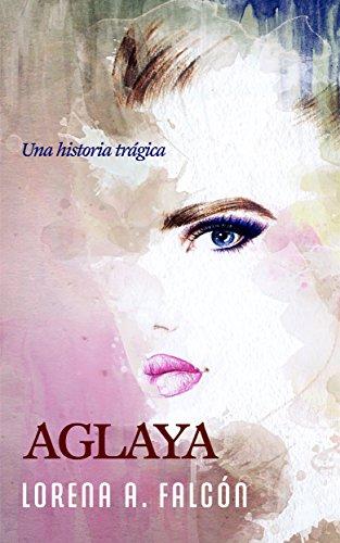 Aglaya: Una historia trágica (Spanish Edition)