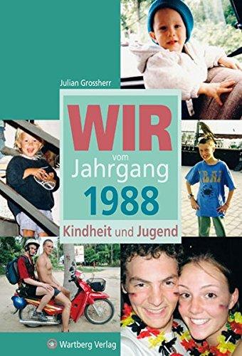 Wir vom Jahrgang 1988 Kindheit und Jugend (Jahrgangsbände)