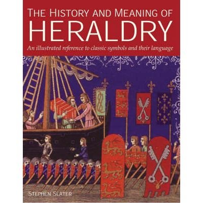 Download TheHistory and Meaning of Heraldry by Slater, Stephen ( Author ) ON Mar-26-2004, Paperback PDF