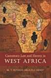 Customary Law and Slavery in West Africa, M. T. Rosalie Akouele Abbey, 1426971176