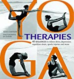 Yoga Therapies: 45 Sequences to Relieve Stress, Depression, Repetitive Strain, Sports Injuries and More