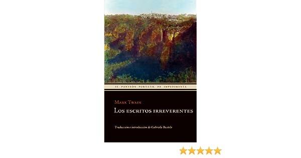 Amazon.com: Los escritos irreverentes (El panteón portátil de Impedimenta) (Spanish Edition) eBook: Mark Twain, Editorial Impedimenta, Gabriela Bustelo ...