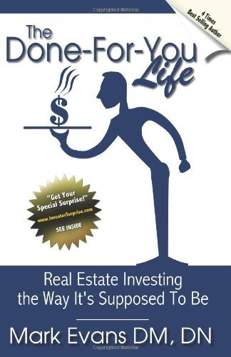 Download By Mark Evans: The Done For You Life: Real Estate Investing the way it's supposed to be (Volume 1) PDF