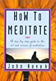How To Meditate: A Step-by-Step Guide to the Art and Science of Meditation [ILLUSTRATED]