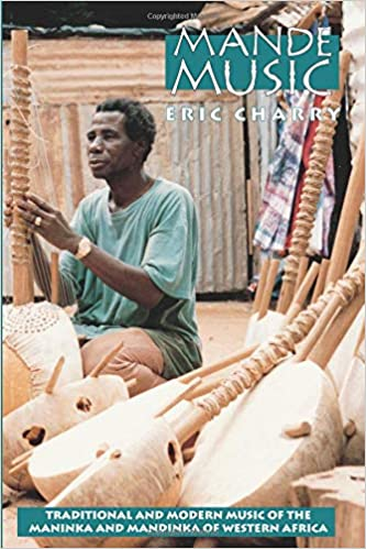 Eric Charry - Mande Music: Traditional And Modern Music Of The Maninka And Mandinka Of Western Africa