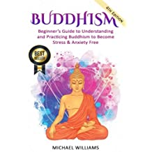 Buddhism: Beginner's Guide to Understanding & Practicing Buddhism to Become Stress and Anxiety Free