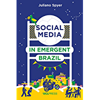 Social Media in Emergent Brazil: How the Internet Affects Social Mobility (Why We Post) (English Edition)