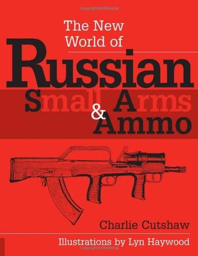 (The New World Of Russian Small Arms And Ammo)
