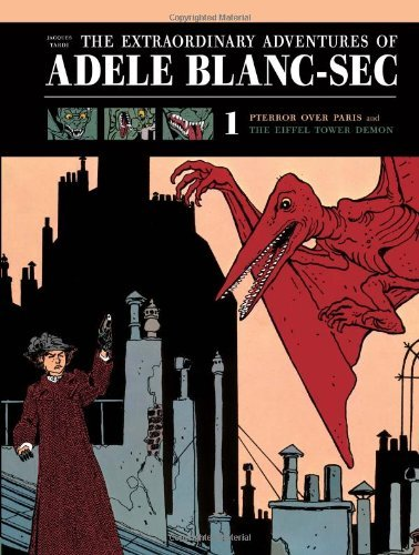 The Extraordinary Adventures of Adele Blanc-Sec: Pterror over Paris and The Eiffel Tower Demon (The Extraordinary Adventures of Ad??le Blanc-Sec) by Jacques Tardi (2010-12-06) (The Extraordinary Adventures Of Adele Blanc Sec 2010)