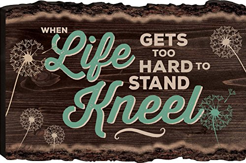 When Life Gets Too Hard to Stand Kneel Dandelions 16 x 24 Rustic Wood Bark Edge Wall Art Sign