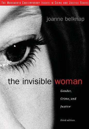 The Invisible Woman: Gender, Crime, and Justice (Wadsworth Contemporary Issues in Crime and Justice) 3rd edition by Belknap, Joanne (2006) Paperback