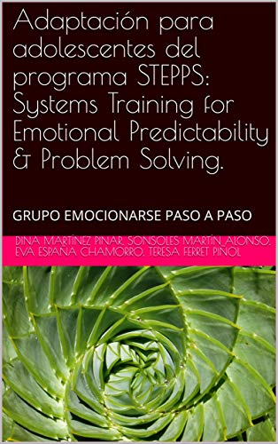 Adaptación para adolescentes del programa STEPPS: Systems Training for Emotional Predictability & Problem Solving.: GRUPO EMOCIONARSE PASO A PASO por Martínez Pinar, Dina,Martín Alonso, Sonsoles,España Chamorro, Eva,Ferret Piñol, Teresa