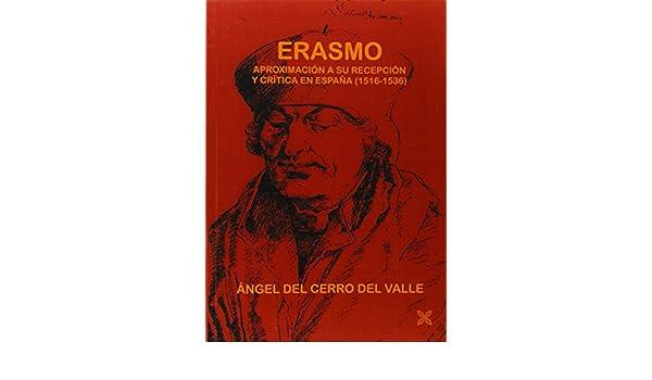 Erasmo. Aproximación a su recepción y crítica en España 1516-1536: Amazon.es: Angel Del Cerro Del Valle: Libros