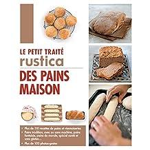 Le petit traité Rustica des pains maison (Les petits traités) (French Edition)