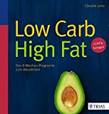Low Carb High Fat: Das 8-Wochen-Programm zum Abnehmen