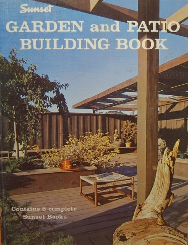 Sunset Garden and Patio Building Book (Contains 5 Complete Sunset Books)
