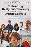 Defending Religious Diversity in Public Schools, Nathan Kollar, 0313359970