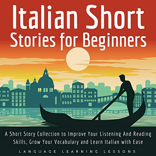 Pdf Travel Italian Short Stories for Beginners: A Short Story Collection to Improve Your Listening and Reading Skills, Grow Your Vocabulary and Learn Italian with Ease