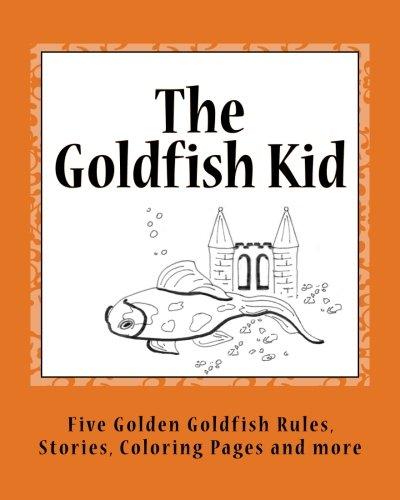 Read Online The Goldfish Kid: Five Golden Goldfish Rules ebook