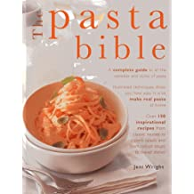 The Pasta Bible: A Complete Guide To All the Varieties and Styles of Pasta, with Over 150 Inspirational Recipes From Classic Sauces to Superb Salads, and From Robust Soups to Baked Dishes.