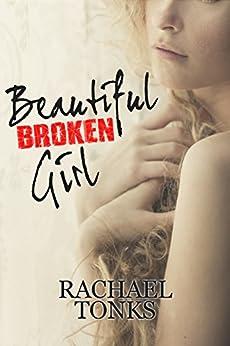 Beautiful Broken Girl (Broken Girl series Book 1) by [Tonks, Rachael]