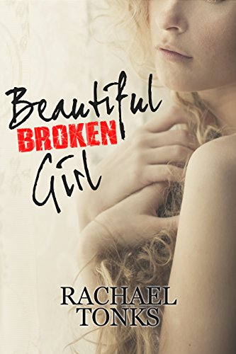 Beautiful Broken Girl (Broken Girl series Book 1) by [Tonks, Rachael]