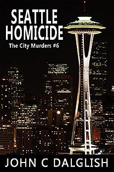 SEATTLE HOMICIDE(Clean Suspense) (The City Murders Book 6) by [Dalglish, John C.]