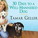 30 Days to a Well-Mannered Dog: The Loved Dog Method Audiobook by Tamar Geller, Jonathan Grotenstein Narrated by Renée Raudman