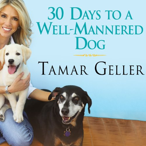 30 Days to a Well-Mannered Dog: The Loved Dog Method by Tantor Audio