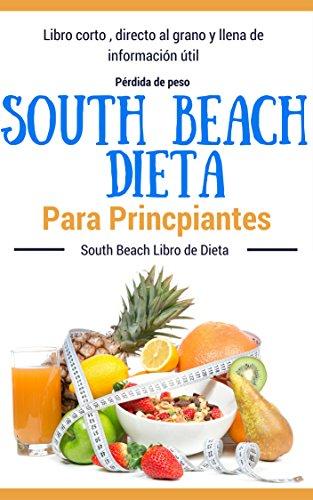 Recetas Dieta: South Beach - Dieta South Beach para principiantes (Dietas para perder peso
