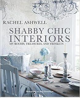 Shabby Chic Interiors: My Rooms, Treasures, And Trinkets: Rachel Ashwell:  9781782495826: Amazon.com: Books