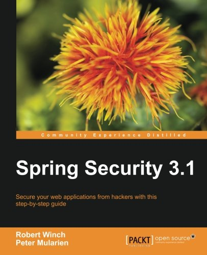 Spring Security 3.1 by Peter Mularien , Robert Winch, Publisher : Packt Publishing