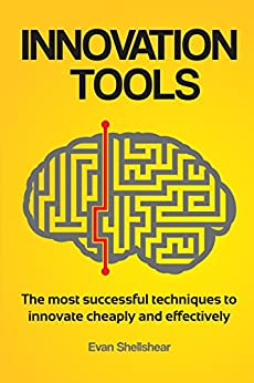 Innovation Tools: The most successful techniques to innovate cheaply and effectively by [Shellshear, Evan]
