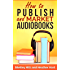 How to Publish and Market AudioBooks (Book Marketing Success 3)