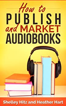 How to Publish and Market AudioBooks (Book Marketing Success 3) by [Hitz, Shelley, Hart, Heather]