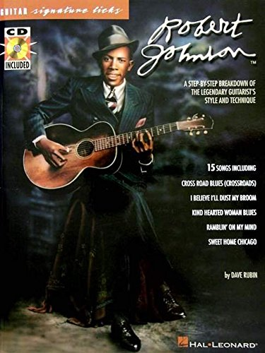 - Robert Johnson - Signature Licks: A Step-by-Step Breakdown of the Legendary Guitarist's Style and Technique (Guitar Signature Licks)