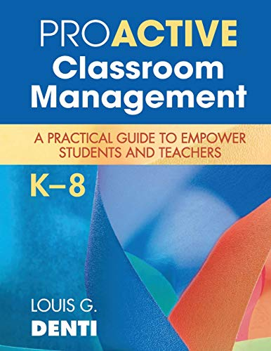Proactive Classroom Management, K-8: A Practical Guide to Empower Students and Teachers